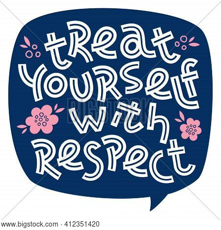 Treat Yourself With Respect. Positive Thinking Quote. Motivational Card. Inspirational Poster.