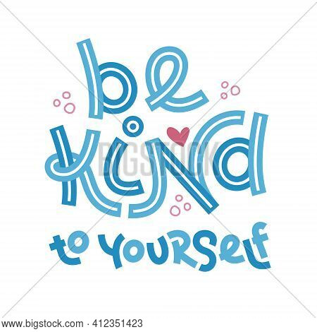 Be Kind To Yourself. Positive Thinking Quote. Motivational Card. Inspirational Poster.