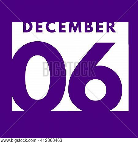 December 6 . Flat Modern Daily Calendar Icon .date ,day, Month .calendar For The Month Of December