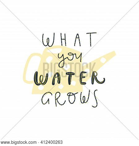 Vector Lettering Style Handwritten Quote : What You Water Grows