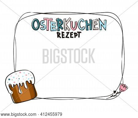 German Template For The Recipe For Easter Cake. Hand-drawn Frame For Text. Vector Illustration For C