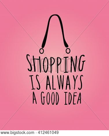 Fashion Woman Bag With A Quotes About Shopping