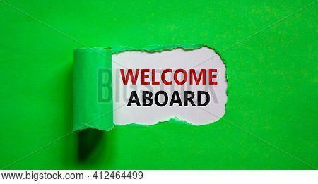 Welcome Aboard Symbol. Words 'welcome Aboard' Appearing Behind Torn Green Paper. Beautiful Green Bac