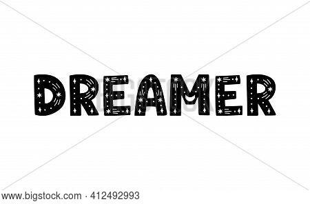 Dreamer Hand Drawn Inspiration Phrase. Black Lettering On White Background. Celestial T Shirt Print,