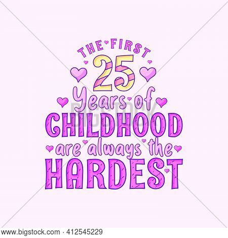 25th Birthday Celebration, The First 25 Years Of Childhood Are Always The Hardest