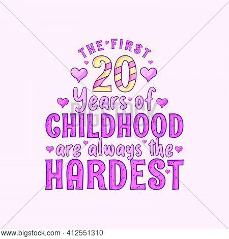 20th Birthday Celebration, The First 20 Years Of Childhood Are Always The Hardest