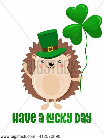 Have A Lucky Day - Funny St Patrik's Day Cute Hedgehog Kawaii Character Design With Hedgehog On Whit