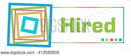Hired Text Written Over Green Colorful Background.