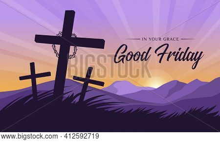 Good Friday, In Your Grace Text Circle Thorns And Cross Crucifix On Hill Grass And Sunset For Good F