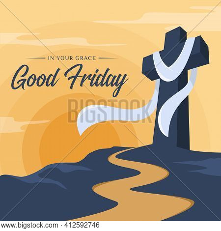 Good Friday, In Your Grace Text - White Cloth Hung On Cross Crucifix On Hill And Road At Yellow Suns