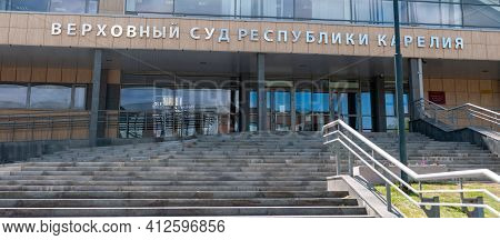 Petrozavodsk, Russia - 31 May 2020. Panorama Of The Entrance To The Karelia Supreme Court Building