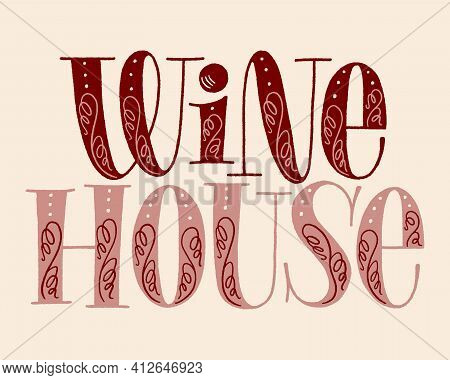 Wine House Hand Lettering. Text For Restaurant, Winery, Vineyard, Festival. Phrase For Menu, Print,