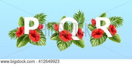 P Q R Letters Surrounded By Summer Tropical Leaves And Red Hibiscus Flowers. Tropical Font For Summe
