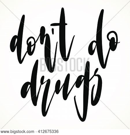 Don't Do Drugs Lettering. Hand Drawn Stop Narcotic Design Element. Healthcare Vector Illustration In