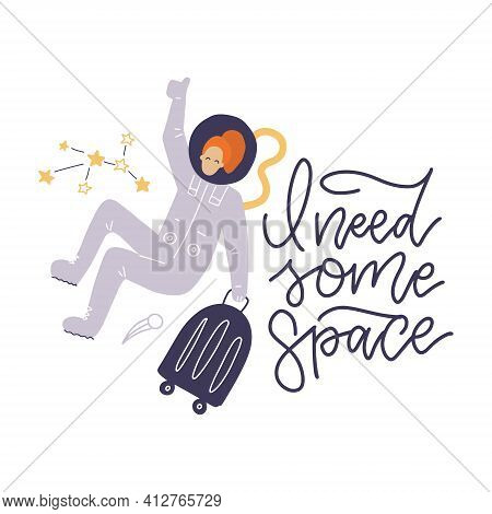 Cute Tourist Woman Astronaut. Girl In Space With Hand Written Quote - I Need Some Space. Space Touri