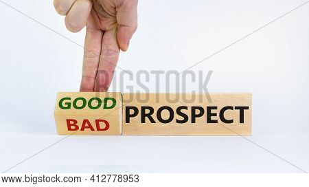 Good Or Bad Prospect Concept. Businessman Turns A Block And Changes Words 'bad Prospect' To 'good Pr