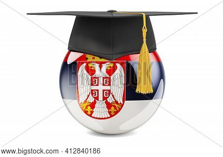 Education In Serbia Concept. Serbian Flag With Graduation Cap, 3d Rendering Isolated On White Backgr