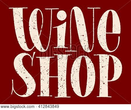 Wine Shop Hand-drawn Typography. Text For Restaurant, Winery, Vineyard, Festival. Phrase For Menu, P