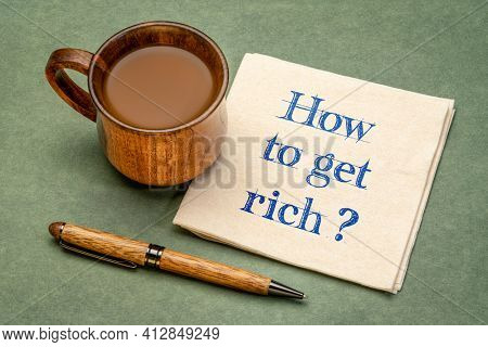 How to get rich? Motivational handwriting on a napkin with a cup of coffee, business, career, personal development and success concept