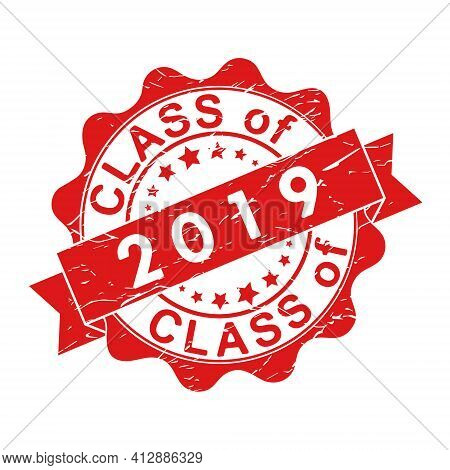 An Impression Of An Old Worn Stamp With The Inscription Class Of 2019. Vector Illustration For Thema
