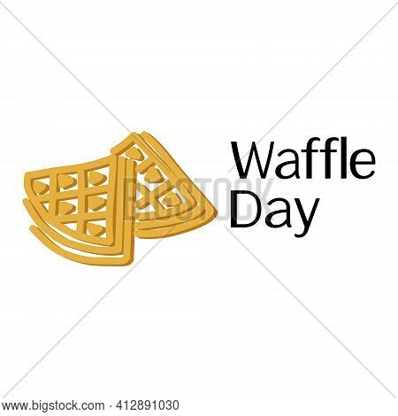 Waffle Day, Silhouette Of Waffles And Themed Inscription, Idea For A Poster Or Postcard Vector Illus