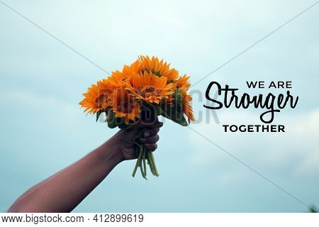 Inspirational Motivational Quote - We Are Stronger Together. Team Teamwork And Togetherness Concept