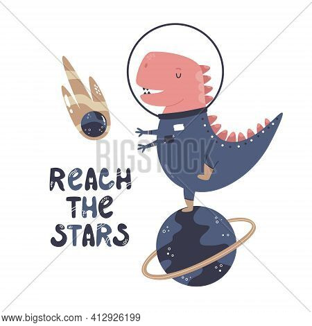 Vector Illustration Of A Funny Dinosaur Astronaut And Text Reach The Stars. Perfect For Greeting Car