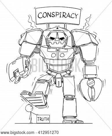 Conspiracy And Truth. Big Aggressive Robot Is Crushing Small Boring Truth. Hand Drawing And Illustra