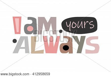 I Am Yours Always Affirmation Phrase For Personal Growth. T-shirts, Posters, Banner Badge Poster. In