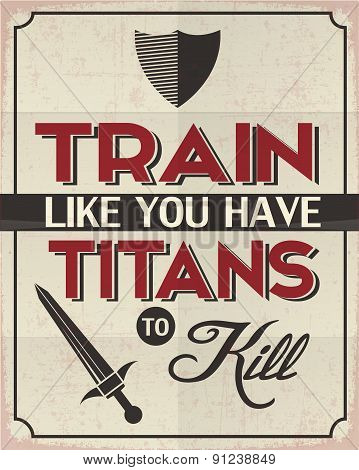 "Retro Style Poster with a Motivation Idea.Quote ""Train Like You Have Titans To Kill"".It will make you strong and powerful. poster"