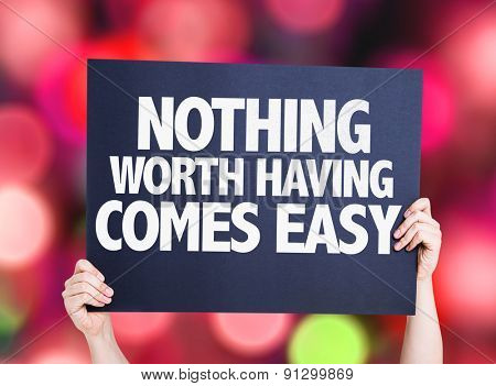 Nothing Worth Having Comes Easy card with bokeh background poster
