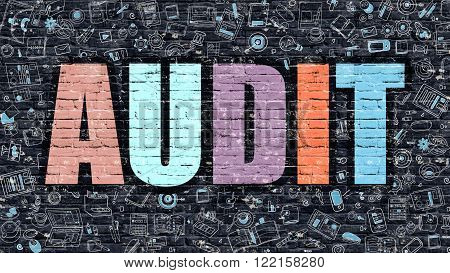 Audit. Multicolor Inscription on Dark Brick Wall with Doodle Icons Around. Audit Concept. Modern Style Illustration with Doodle Design Icons. Audit on Dark Brickwall Background.