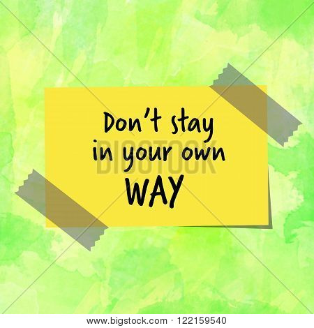 Don't stay in your own way motivational message on yellow paper note