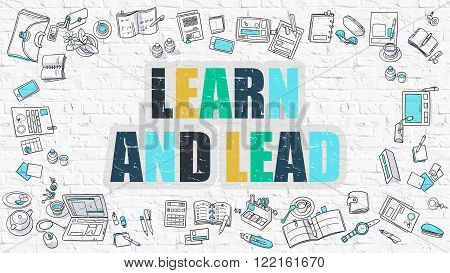 Learn and Lead Concept. Learn and Lead Drawn on White Wall. Learn and Lead in Multicolor. Modern Style Illustration. Doodle Design Style of Learn and Lead. Line Style Illustration. White Brick Wall.