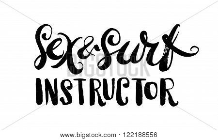 Sex and surf instructor. Hand drawn lettering. Serigraphy shirt print brush