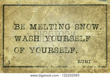 Be melting snow.Wash yourself of yourself - ancient Persian poet and philosopher Rumi quote printed on grunge vintage cardboard