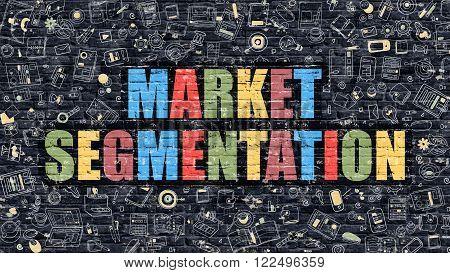 Market Segmentation Concept. Modern Illustration. Multicolor Market Segmentation Drawn on Dark Brick Wall. Doodle Icons. Doodle Style of  Market Segmentation Concept. Market Segmentation on Wall.