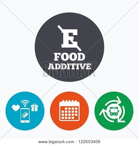 Food additive sign icon. Without E symbol. Healthy natural food. Mobile payments, calendar and wifi icons. Bus shuttle.
