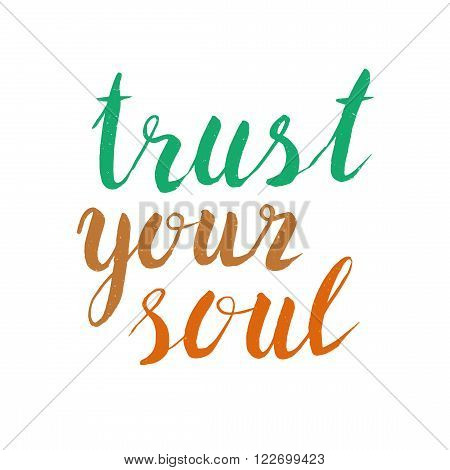 Inspirational quote hand drawn  - trust your soul. Poster or t-shirt lettering inspirational quote design. Typographic inspirational quote collection.