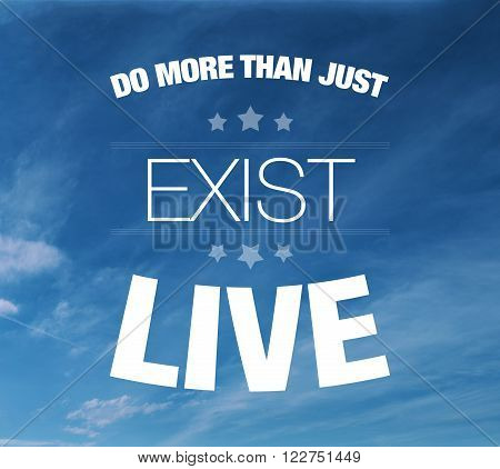 Do More Than Just Exist Live