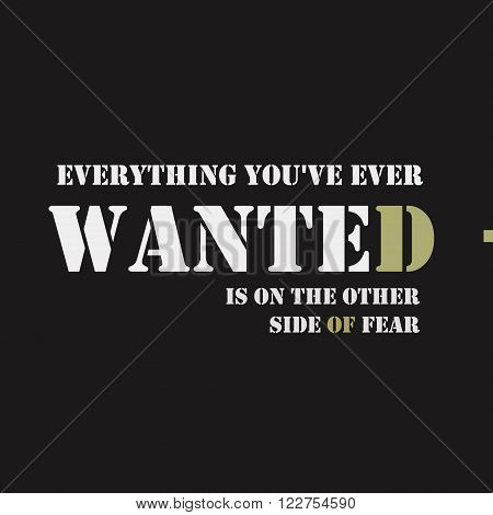 Everything you've ever wanted is on the other side of fear. Typographical poster template. Vector lettering illustration.