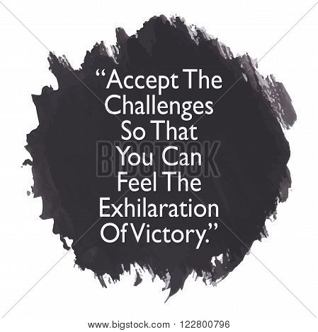 Motivational inspirational quote / Accept the challenges so that you can feel the exhilaration of victory