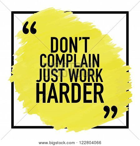 Motivational quote / Do not complain just work harder