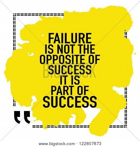 Motivational quote / Failure is not the opposite of success it is part of success
