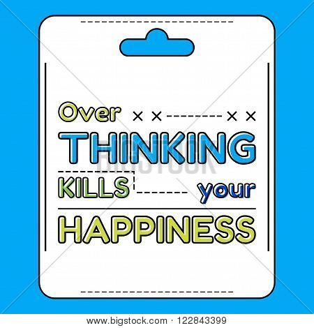 Over thinking kills your happiness. Inspirational quote in a flat style. Vector illustration