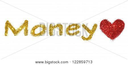 Word Money of golden glitter and heart of red glitter on white background
