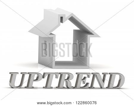 UPTREND- inscription of silver letters and white house on white background