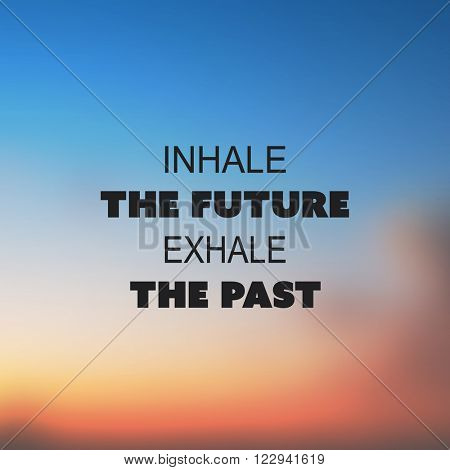 Inhale The Future. Exhale The Past. - Inspirational Quote, Slogan, Saying on an Abstract Blurred Background
