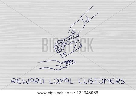 reward loyal customers: hand giving gift card with bow