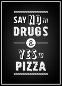 Say no to drugs and yes to pizza - Quote Typographical Background. Vector EPS8 illustration. poster